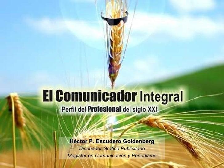 Héctor P. Escudero Goldenberg Diseñador Gráfico Publicitario Magister en Comunicación y Periodismo