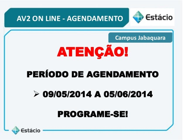 AV2 ON LINE - AGENDAMENTO Campus Jabaquara ATENÇÃO! PERÍODO DE AGENDAMENTO  09/05/2014 A 05/06/2014 PROGRAME-SE!