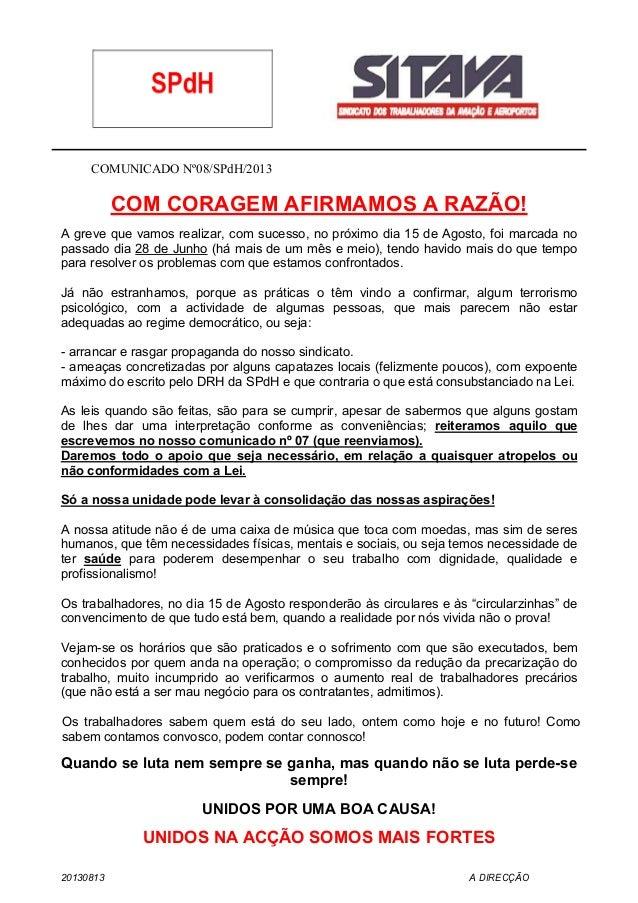 COMUNICADO Nº08/SPdH/2013 COM CORAGEM AFIRMAMOS A RAZÃO! A greve que vamos realizar, com sucesso, no próximo dia 15 de Ago...