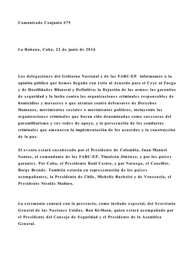 Comunicado Conjunto #75 La Habana, Cuba, 22 de junio de 2016 Las delegacione s del Gobierno Nacional y de las FARC-EP info...