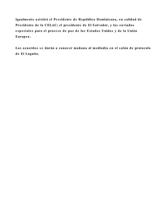 Igualmente a sistirá el Pre sidente de República Dominicana, en calidad de Pre sidente de la CELAC; el pre sidente de El S...