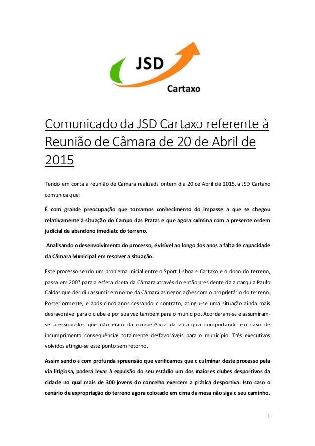 1 Comunicado da JSD Cartaxo referente à Reunião de Câmara de 20 de Abril de 2015 Tendo em conta a reunião de Câmara realiz...