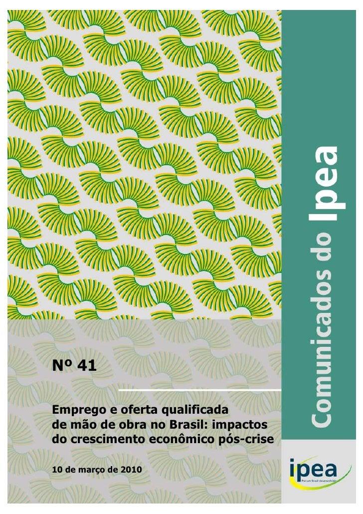 Nº 41  Emprego e oferta qualificada de mão de obra no Brasil: impactos do crescimento econômico pós-crise  10 de março de ...