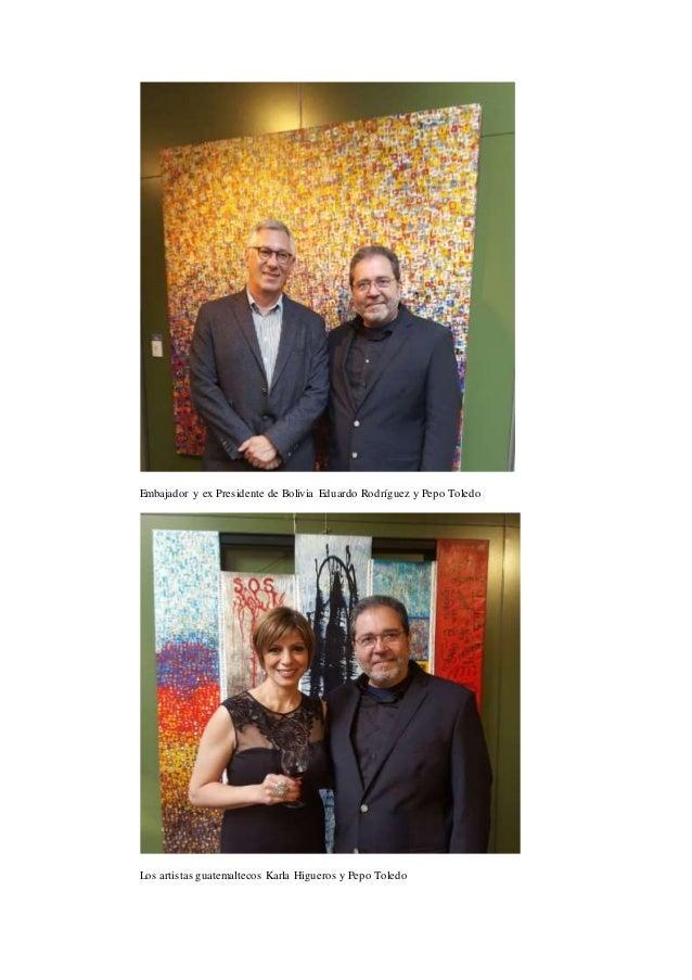 Embajador y ex Presidente de Bolivia Eduardo Rodríguez y Pepo Toledo Los artistas guatemaltecos Karla Higueros y Pepo Tole...