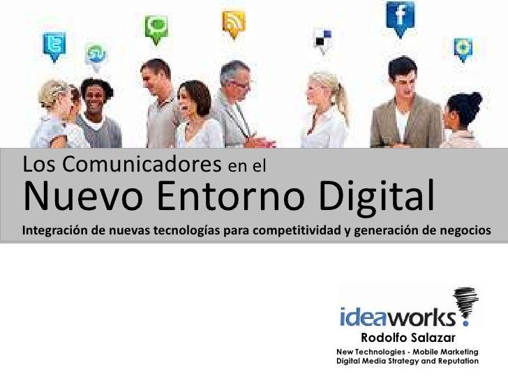 Los Comunicadores en elNuevo Entorno DigitalIntegración de nuevas tecnologías para competitividad y generación de negocios...