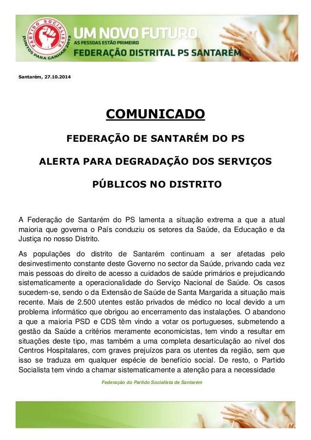 Federação do Partido Socialista de Santarém  Santarém, 27.10.2014  COMUNICADO  FEDERAÇÃO DE SANTARÉM DO PS  ALERTA PARA DE...