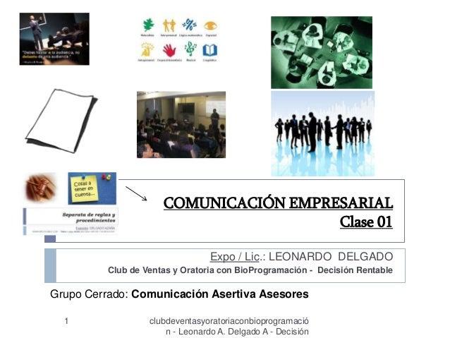 COMUNICACIÓN EMPRESARIAL Clase 01 Expo / Lic.: LEONARDO DELGADO Club de Ventas y Oratoria con BioProgramación - Decisión R...