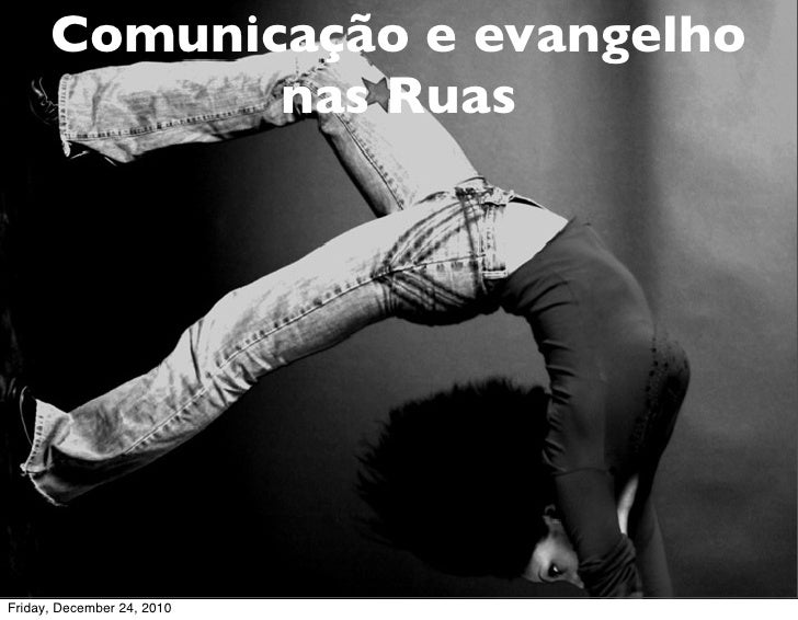 Comunicação e evangelho             nas RuasFriday, December 24, 2010