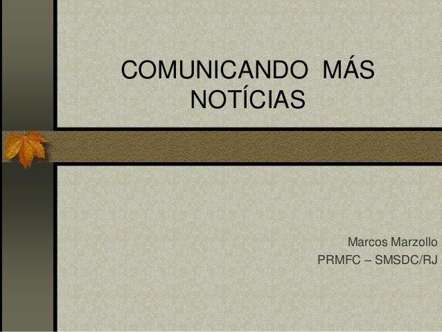 COMUNICANDO MÁS  NOTÍCIAS  Marcos Marzollo  PRMFC – SMSDC/RJ
