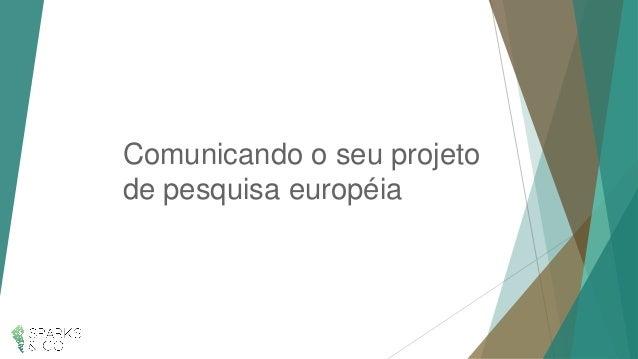 Comunicandoo seuprojetode pesquisaeuropéia