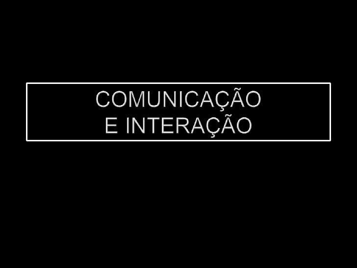 COMUNICAÇÃO E INTERAÇÃO<br />