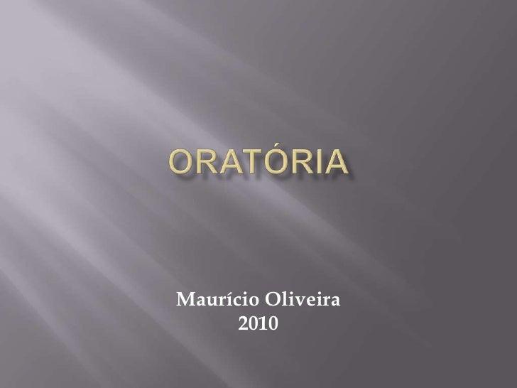 ORATÓRIA<br />Maurício Oliveira<br />2010<br />