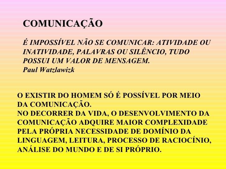 COMUNICAÇÃO É IMPOSSÍVEL NÃO SE COMUNICAR: ATIVIDADE OU INATIVIDADE, PALAVRAS OU SILÊNCIO, TUDO  POSSUI UM VALOR DE MENSAG...