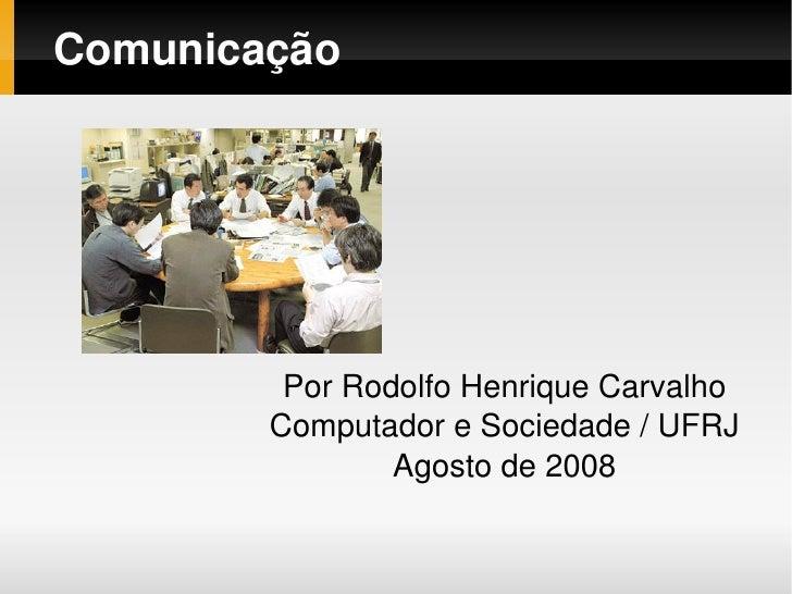 Comunicação                  PorRodolfoHenriqueCarvalho             ComputadoreSociedade/UFRJ                     A...
