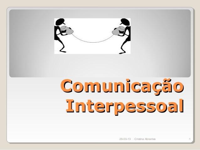 ComunicaçãoInterpessoal     29-03-13   Cristina Abrantes   1