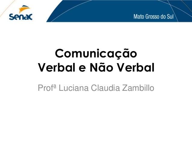 Comunicação Verbal e Não Verbal Profª Luciana Claudia Zambillo