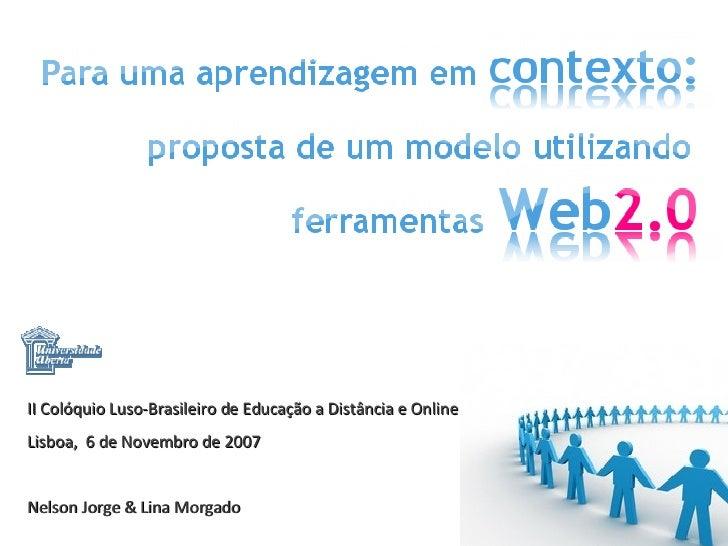 II Colóquio Luso-Brasileiro de Educação a Distância e Online Lisboa,  6 de Novembro de 2007 Nelson Jorge & Lina Morgado