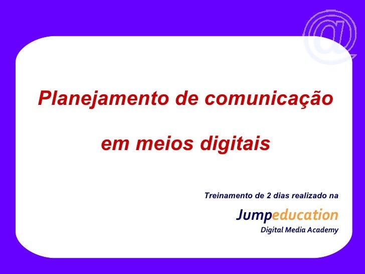 Treinamento de 2 dias realizado na Jump education     Digital Media Academy Planejamento de comunicação  em meios digitais