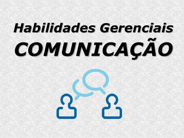 Habilidades GerenciaisCOMUNICAÇÃO