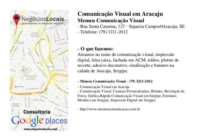 Comunicação Visual em AracajuMemeu Comunicação Visual- Rua Santa Catarina, 127 - Siqueira Campos0Aracaju, SE- Telefone: (7...