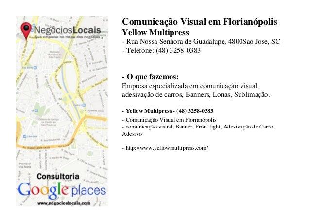 Comunicação Visual em FlorianópolisYellow Multipress- Rua Nossa Senhora de Guadalupe, 4800Sao Jose, SC- Telefone: (48) 325...