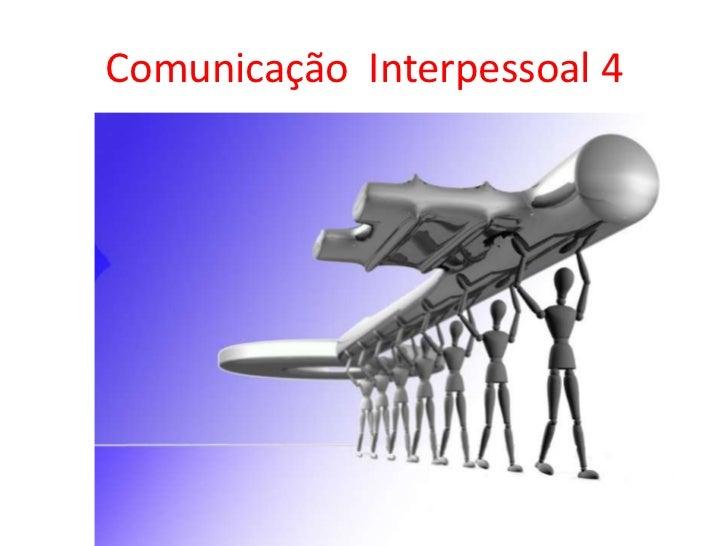 Comunicação  Interpessoal 4<br />