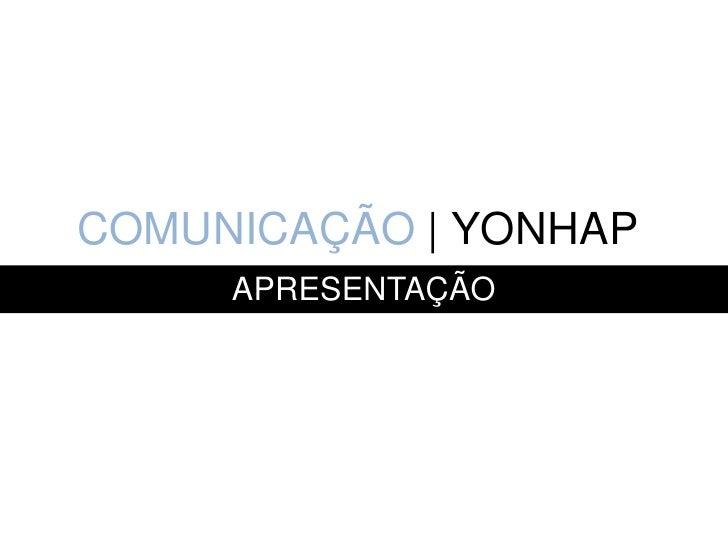 COMUNICAÇÃO | YONHAP     APRESENTAÇÃO