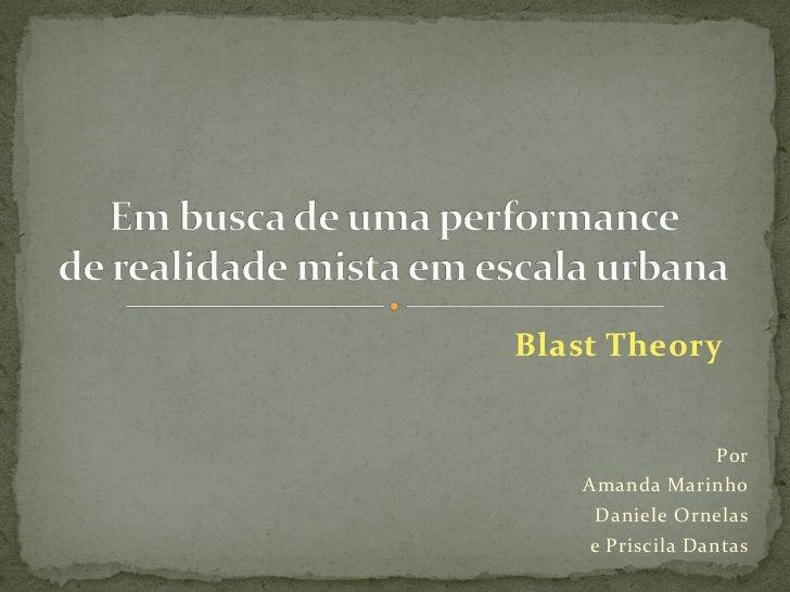 Blast Theory                 Por   Amanda Marinho    Daniele Ornelas    e Priscila Dantas