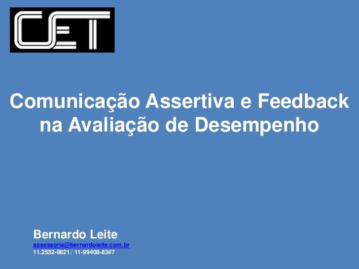 Comunicação Assertiva e Feedback  na Avaliação de Desempenho  Bernardo Leite  assessoria@bernardoleite.com.br  11.2532-982...
