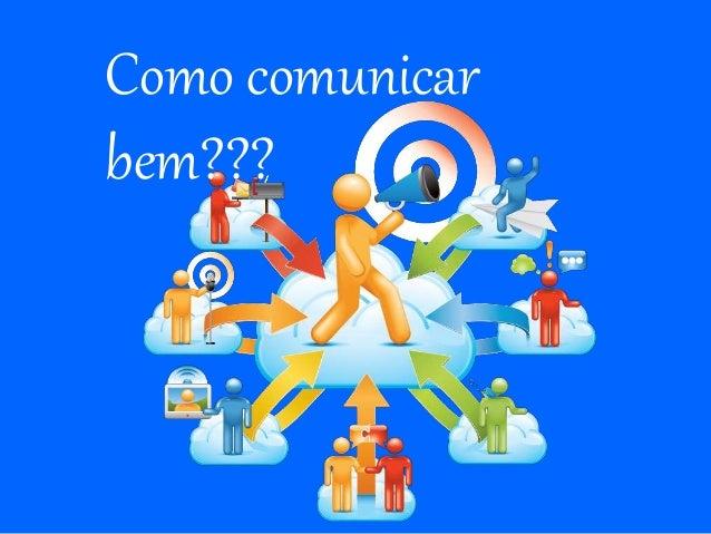 Como comunicar  bem???