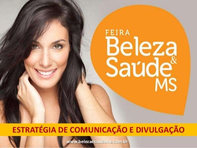 ESTRATÉGIA DE COMUNICAÇÃO E DIVULGAÇÃO           www.belezaesaudems.com.br