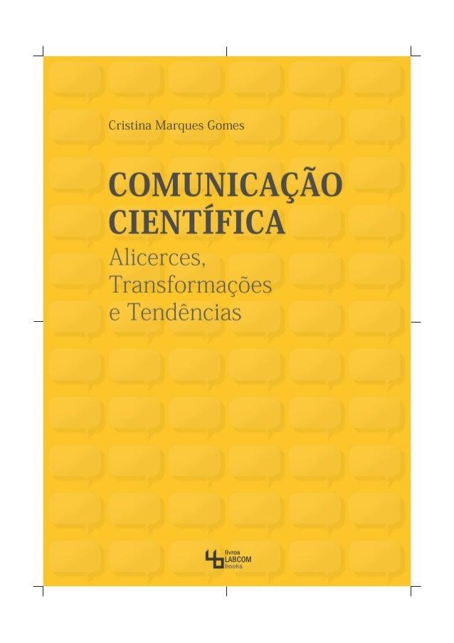 CRISTINA MARQUES GOMES COMUNICAÇÃO CIENTÍFICA: ALICERCES, TRANSFORMAÇÕES E TENDÊNCIAS