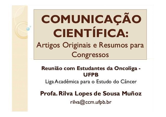 COMUNICAÇÃO  CIENTÍFICA:Artigos Originais e Resumos para          Congressos Reunião com Estudantes da Oncoliga -         ...