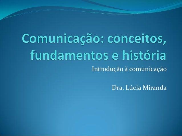 Introdução à comunicação Dra. Lúcia Miranda