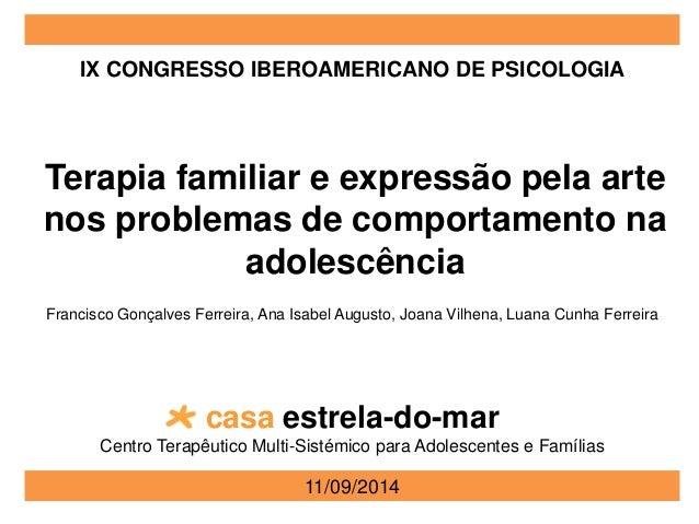 IX CONGRESSO IBEROAMERICANO DE PSICOLOGIA  Terapia familiar e expressão pela arte  nos problemas de comportamento na  adol...