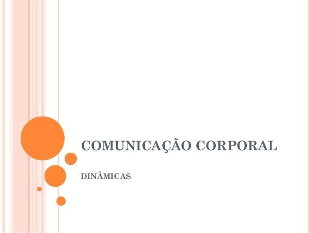COMUNICAÇÃO CORPORAL  DINÂMICAS