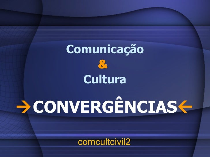 Comunicação &   Cultura  CONVERGÊNCIAS  comcultcivil2
