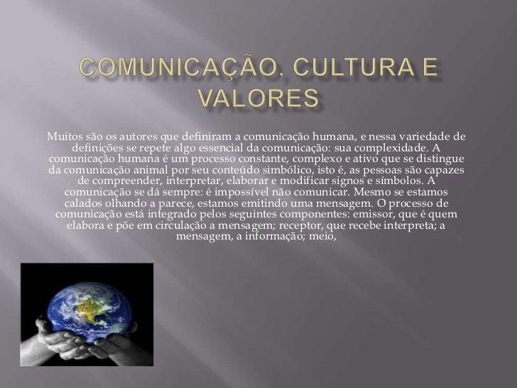 COMUNICAÇÃO, CULTURA E VALORES<br />Muitos são os autores que definiram a comunicação humana, e nessa variedade de definiç...