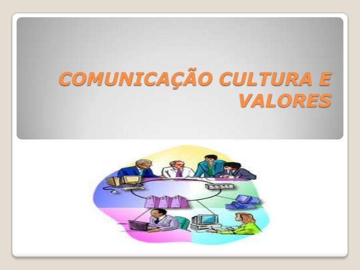 COMUNICAÇÃO CULTURA E VALORES<br />