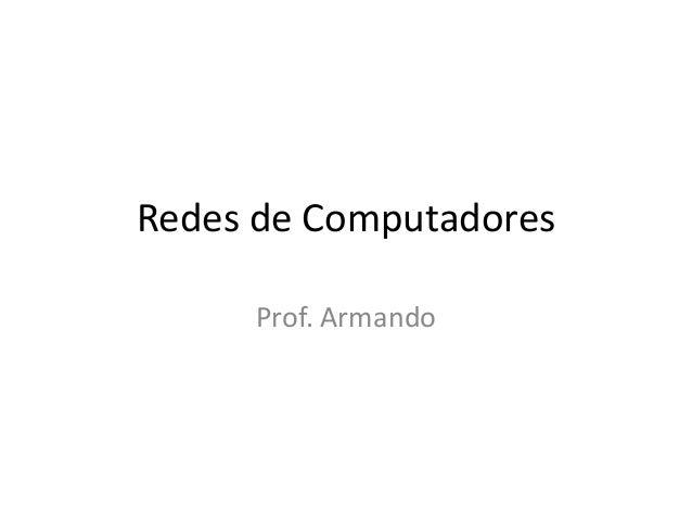 Redes de Computadores Prof. Armando