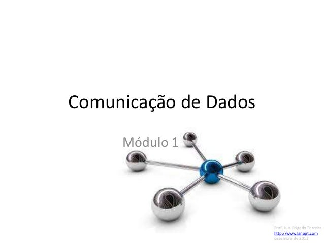 Comunicação de Dados Módulo 1  Prof. Luis Folgado Ferreira http://www.lanapt.com dezembro de 2013