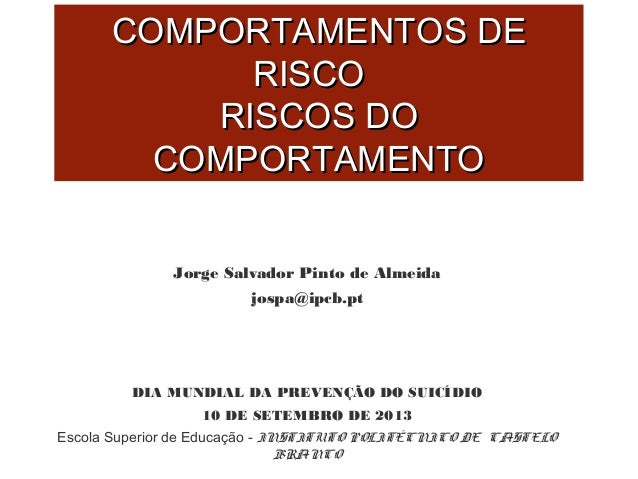 CCOOMMPPOORRTTAAMMEENNTTOOSS DDEE  RRIISSCCOO  RRIISSCCOOSS DDOO  CCOOMMPPOORRTTAAMMEENNTTOO  Jorge Salvador Pinto de Alme...