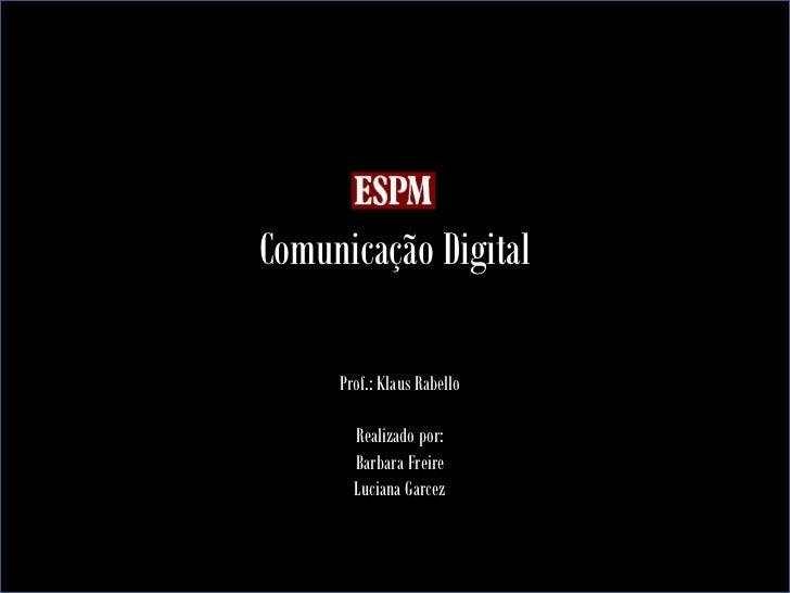 Comunicação Digital     Prof.: Klaus Rabello       Realizado por:       Barbara Freire       Luciana Garcez