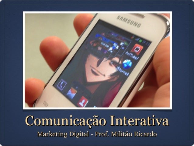 Comunicação InterativaComunicação Interativa MarketingDigitalProf.MilitãoRicardoMarketingDigitalProf.MilitãoRi...