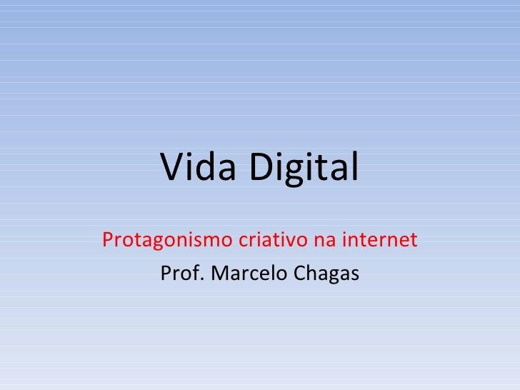 Vida Digital Protagonismo criativo na internet Prof. Marcelo Chagas
