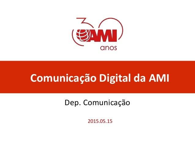 Comunicação Digital da AMI 2015.05.15 Dep. Comunicação