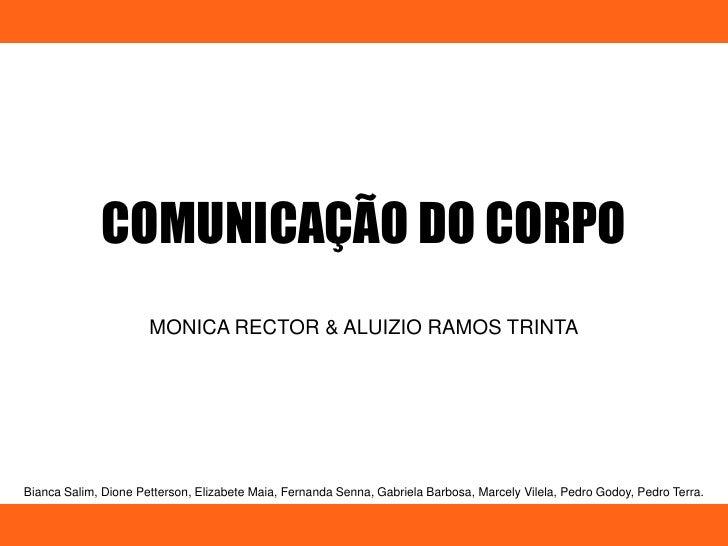 COMUNICAÇÃO DO CORPO<br />MONICA RECTOR & ALUIZIO RAMOS TRINTA<br />Bianca Salim, Dione Petterson, Elizabete Maia, Fernand...