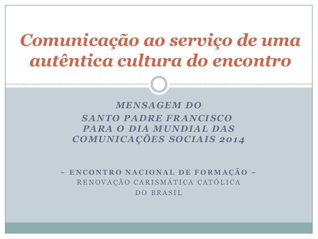 Comunicação ao serviço de uma autêntica cultura do encontro MENSAGEM DO SANTO PADRE FRANCISCO PARA O DIA MUNDIAL DAS COMUN...