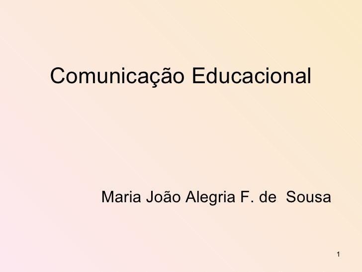 Comunicação Educacional Maria João Alegria F. de  Sousa