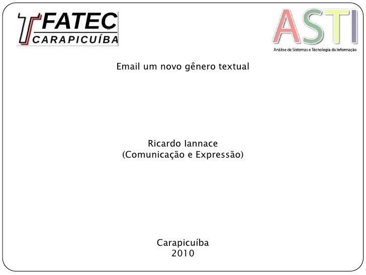 Email um novo gênero textual<br />Ricardo Iannace<br />(Comunicação e Expressão)<br />Carapicuíba<br />2010<br />